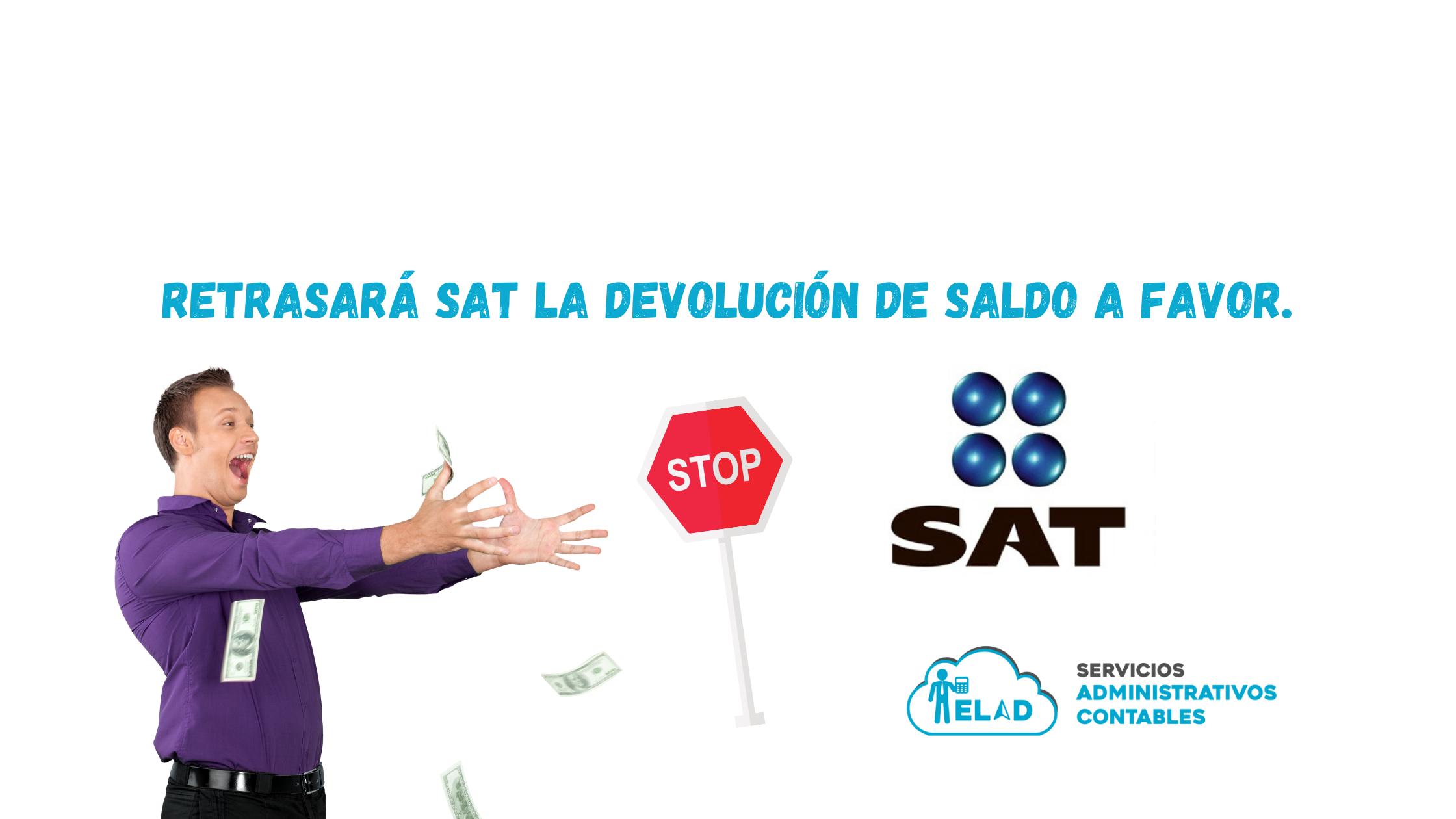Retrasará SAT la devolución de saldo a favor.